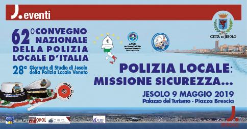62° Convegno Nazionale della Polizia Locale d'Italia, a Jesolo giovedì 9 maggio 2018