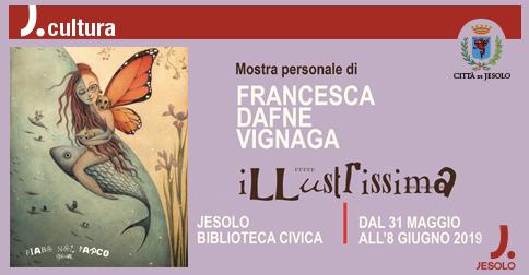 Mostra personale di Francesca Dafne Vignaga - Illustrissima