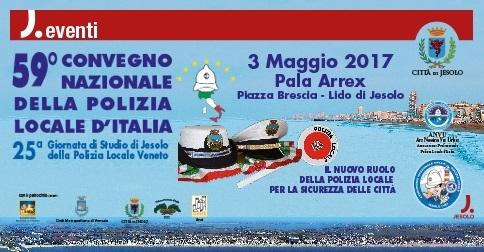 59° convegno nazionale della Polizia locale d'Italia - 3 maggio 2017 Pala Arrex-Jesolo