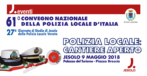61° Convegno Nazionale della Polizia Locale d'Italia, a Jesolo mercoledì 9 maggio 2018