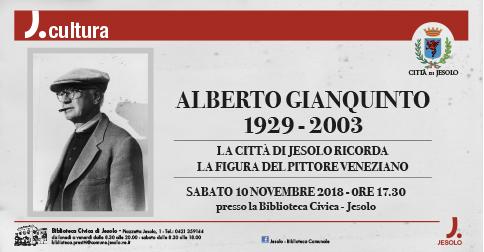 Alberto Gianquinto 1929-2003 la città di Jesolo ricorda il pittore veneziano 10 novembre Biblioteca Civica