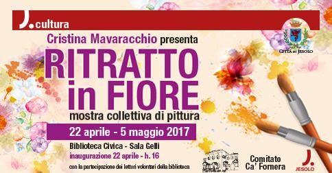 Mostra di pittura Ritratto in Fiore - Biblioteca di Jesolo, dal 22 aprile al 5 maggio 2017