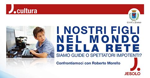 I nostri figli nel mondo della rete. Roberto Morello a Passarella di Sotto - Jesolo, mercoledì 10 maggio 2017