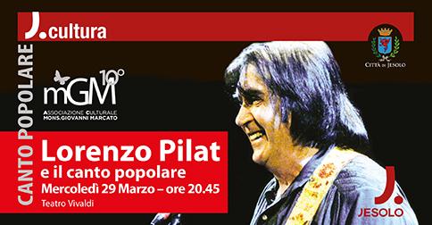 Lorenzo Pilat e il canto popolare, al teatro Vivaldi di Jesolo mercoledì 29 marzo 2017