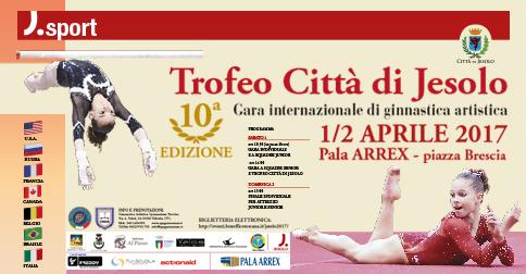 Trofeo Città di Jesolo Gara internazionale di ginnastica artistida 1 e 2 aprile 2017 pala Arrex