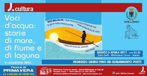 Voci d'acqua: storie di mare, di fiume e di laguna. Biblioteca Civica di Jesolo, 8 aprile 2017 h 20.30