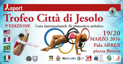 Trofeo Città di Jesolo Gara internazionale di ginnastica artistida 19 e 20 marzo 2016 pala Arrex